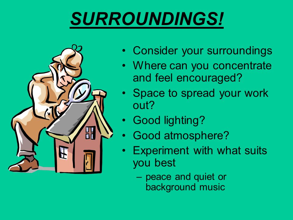 SURROUNDINGS! Consider your surroundings