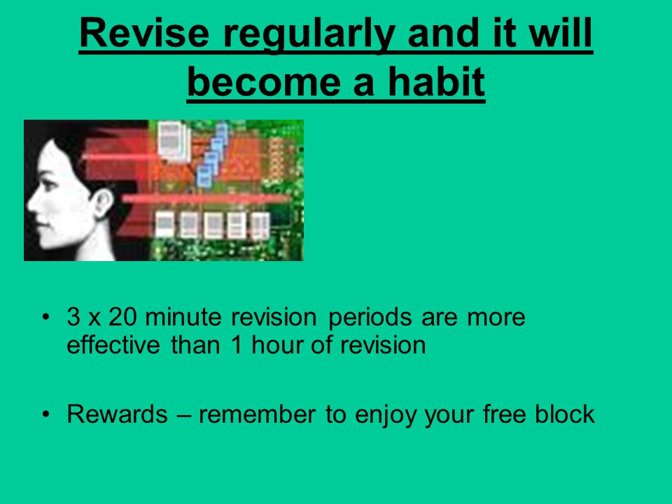 Revise regularly and it will become a habit