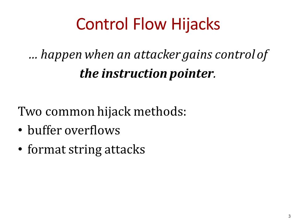 Control Flow Hijacks … happen when an attacker gains control of