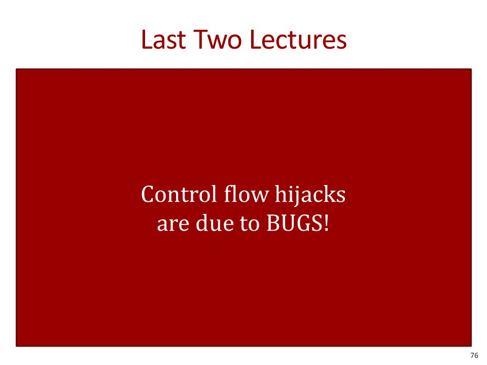 Control flow hijacks are due to BUGS!