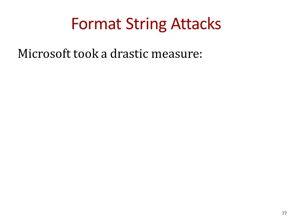 Format String Attacks Microsoft took a drastic measure: