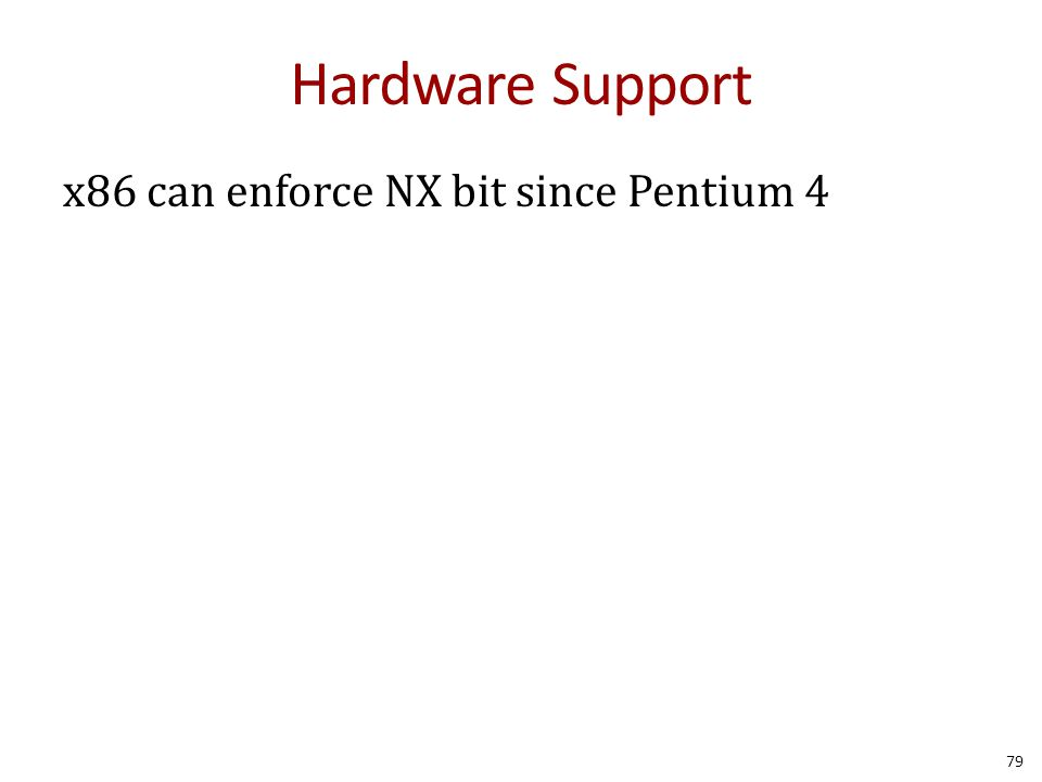 Hardware Support x86 can enforce NX bit since Pentium 4