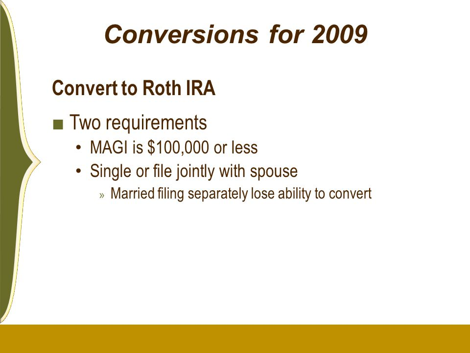 Conversions for 2009 Convert to Roth IRA Two requirements
