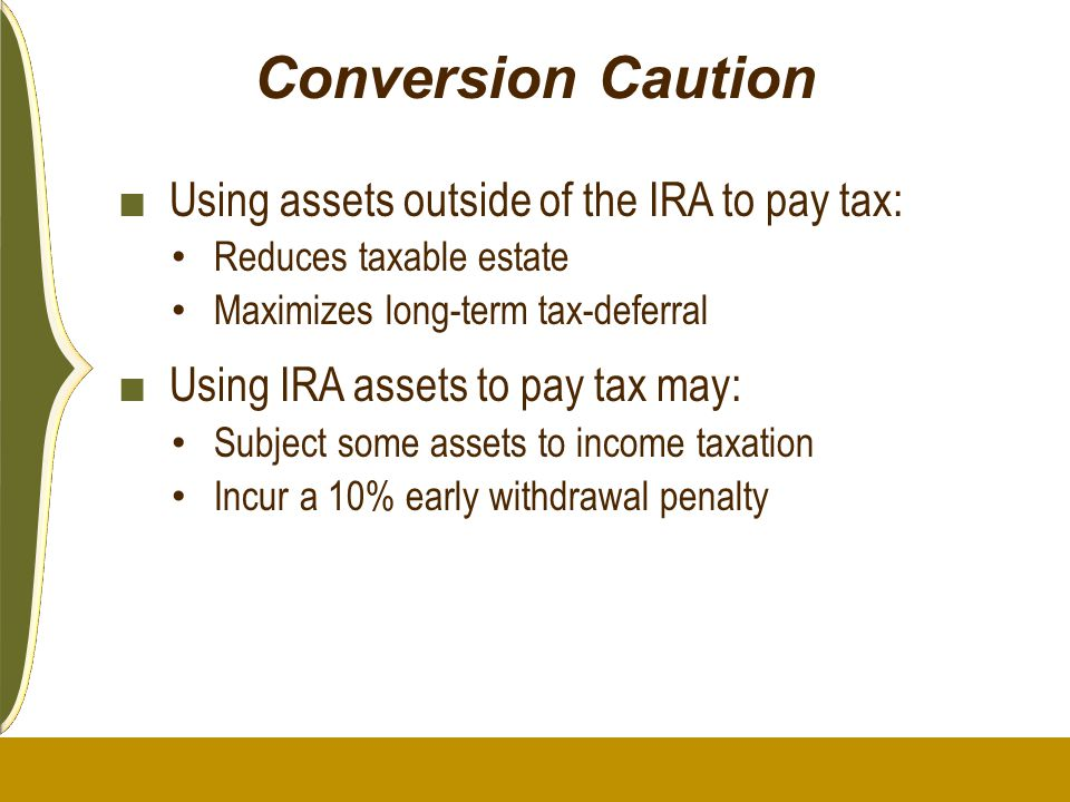 Conversion Caution Using assets outside of the IRA to pay tax: