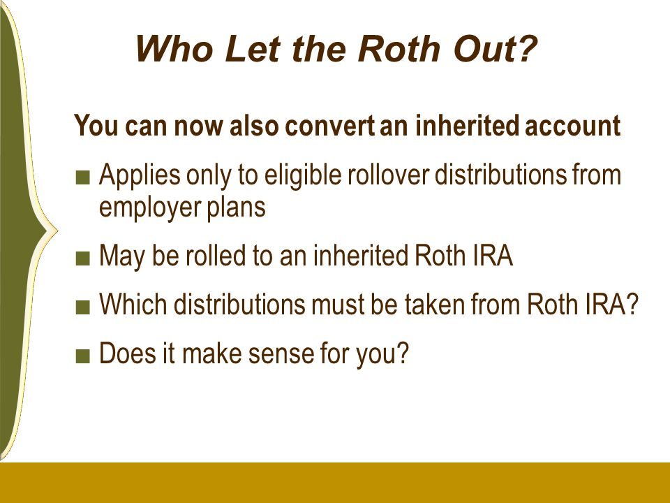 Who Let the Roth Out You can now also convert an inherited account