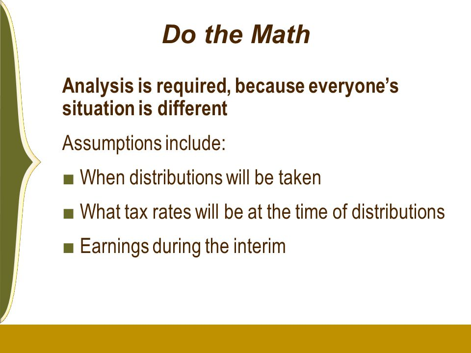 Do the Math Analysis is required, because everyone's situation is different. Assumptions include: