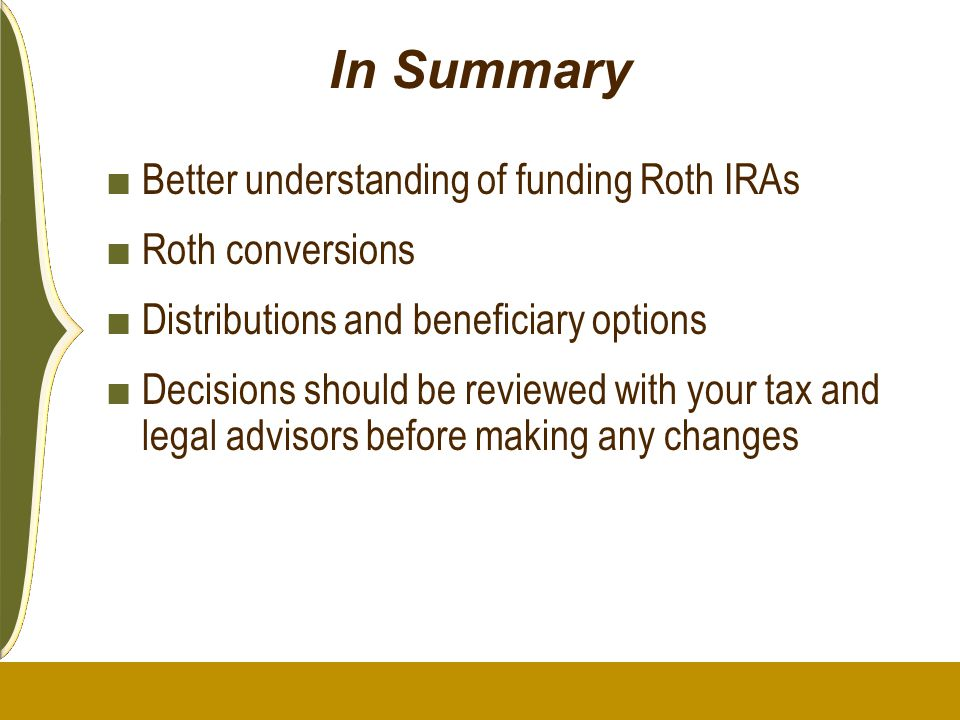 In Summary Better understanding of funding Roth IRAs Roth conversions