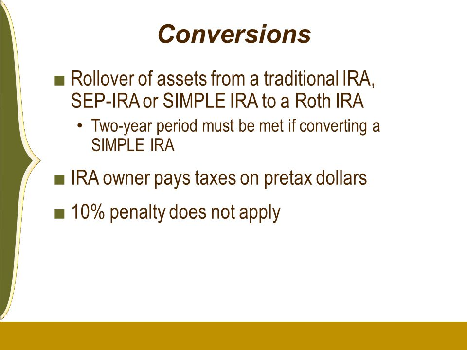 Conversions Rollover of assets from a traditional IRA, SEP-IRA or SIMPLE IRA to a Roth IRA. Two-year period must be met if converting a SIMPLE IRA.