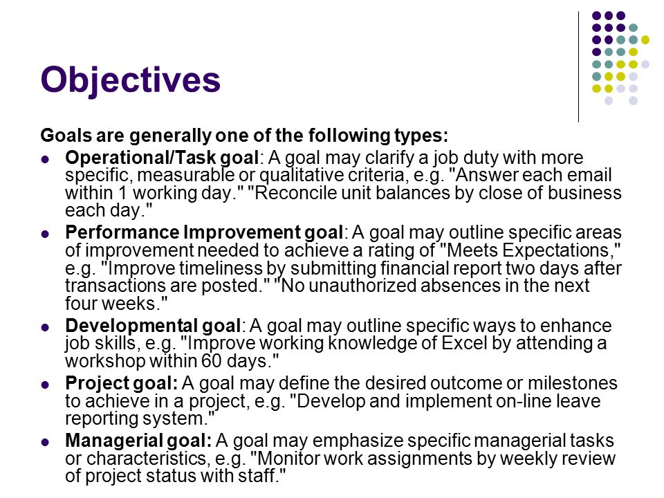 Objectives Goals are generally one of the following types: