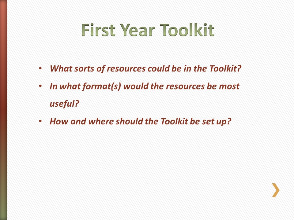 First Year Toolkit What sorts of resources could be in the Toolkit