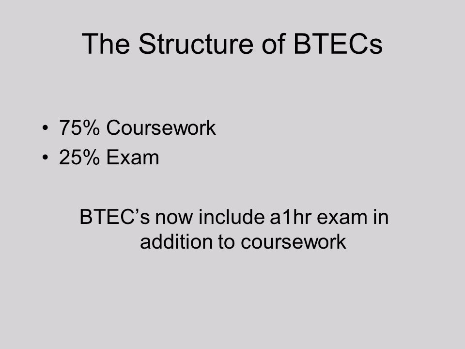 BTEC's now include a1hr exam in addition to coursework