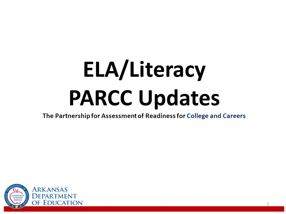 ELA/Literacy PARCC Updates The Partnership for Assessment of Readiness for College and Careers