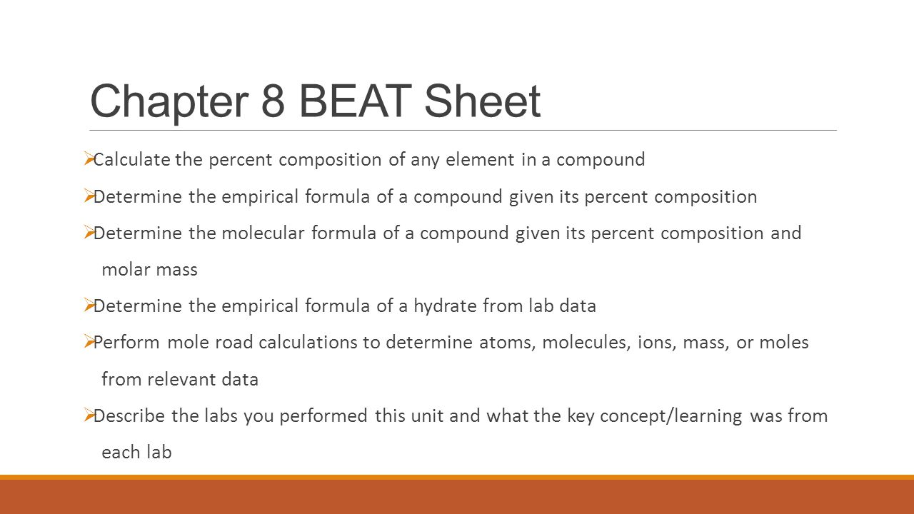 Chapter 8 BEAT Sheet Calculate the percent composition of any element in a compound.