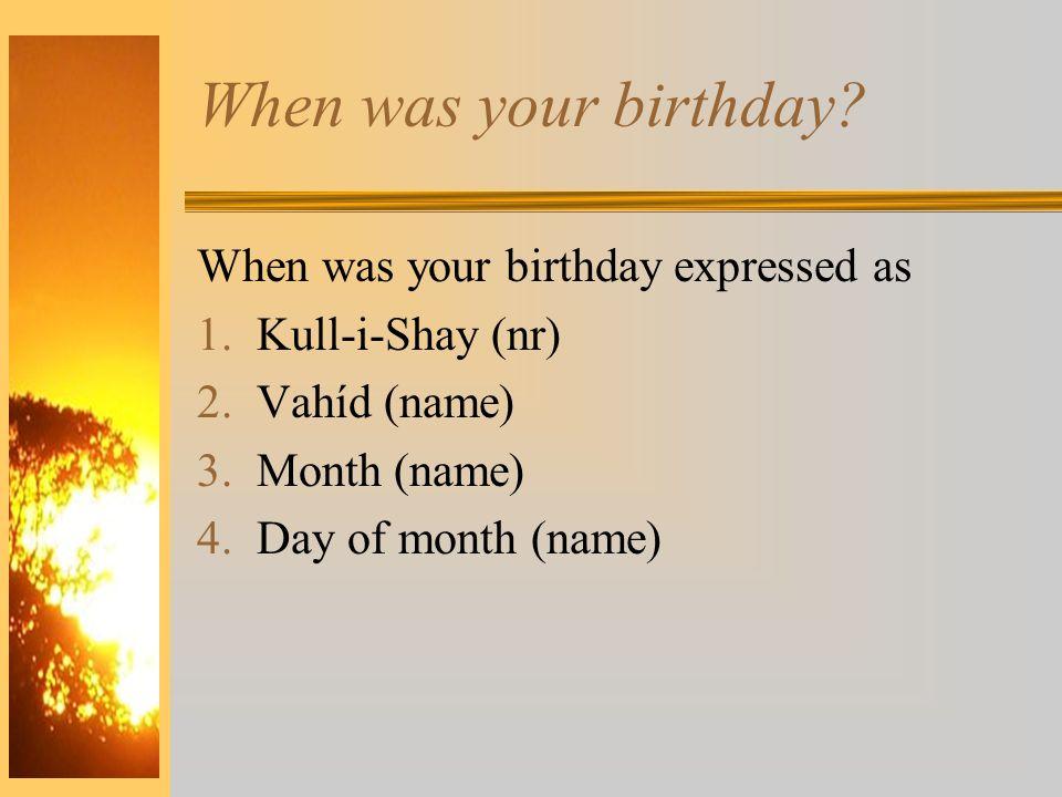 When was your birthday When was your birthday expressed as