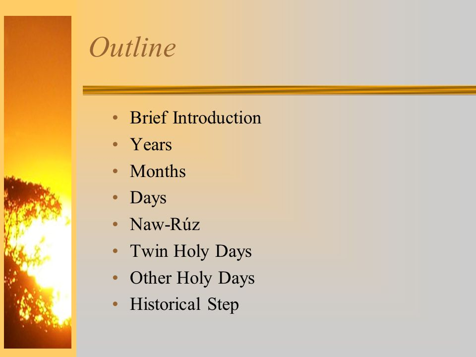 Outline Brief Introduction Years Months Days Naw-Rúz Twin Holy Days