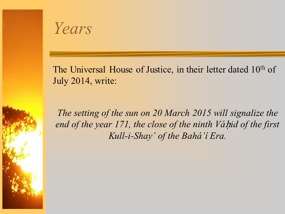 Years The Universal House of Justice, in their letter dated 10th of July 2014, write: