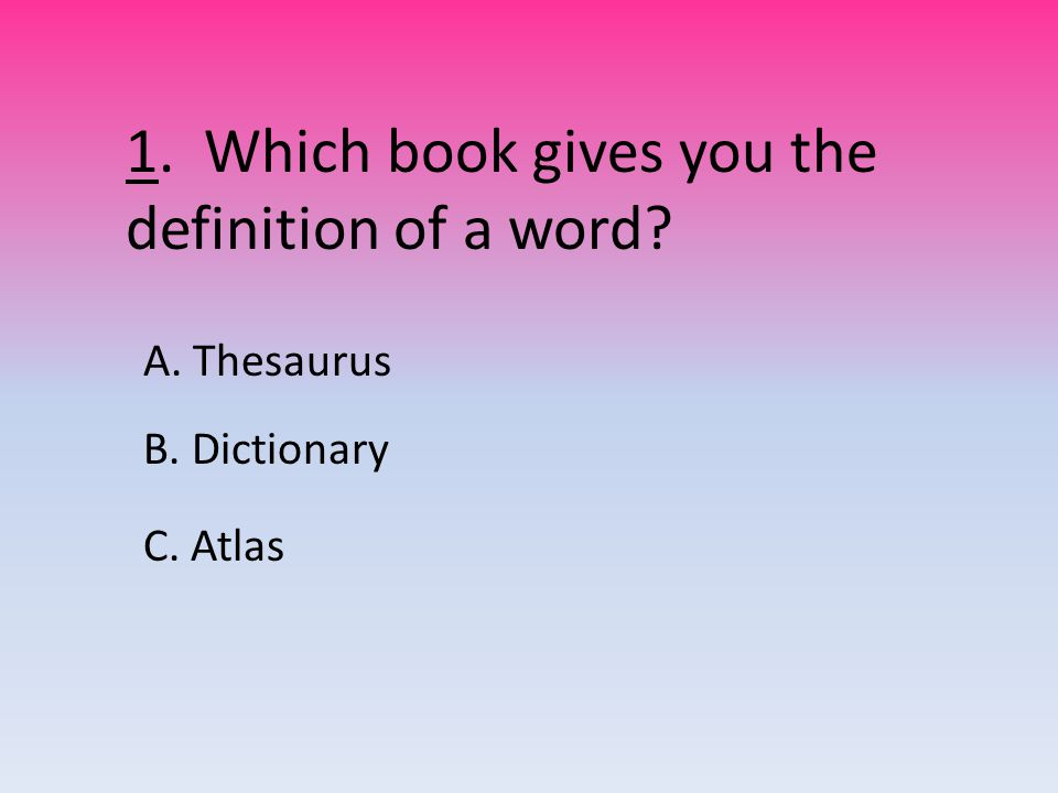 1. Which book gives you the definition of a word