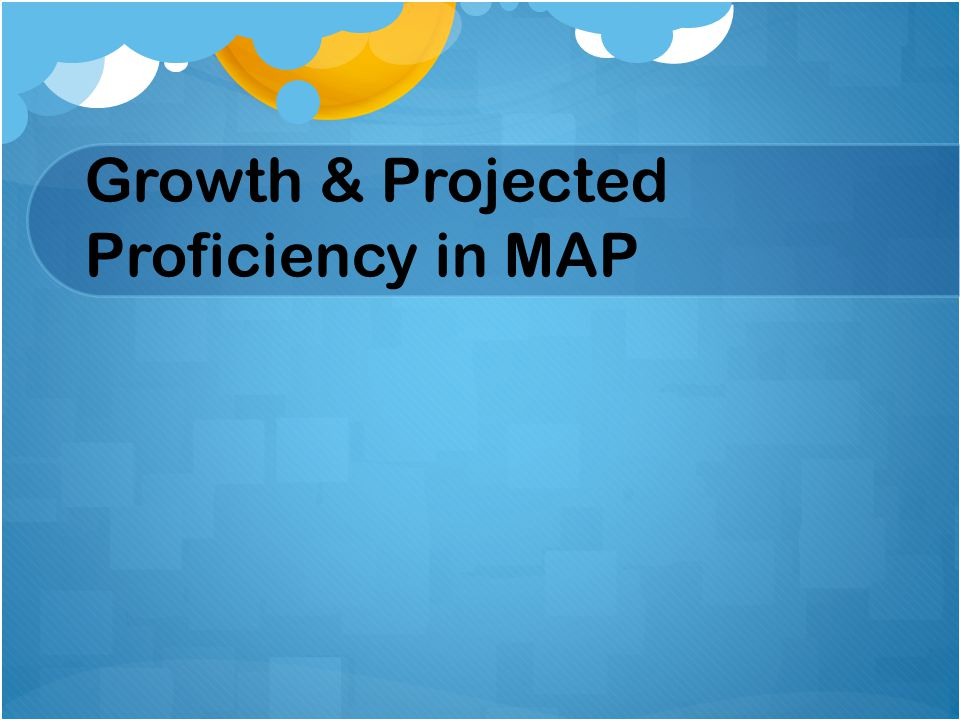 Growth & Projected Proficiency in MAP