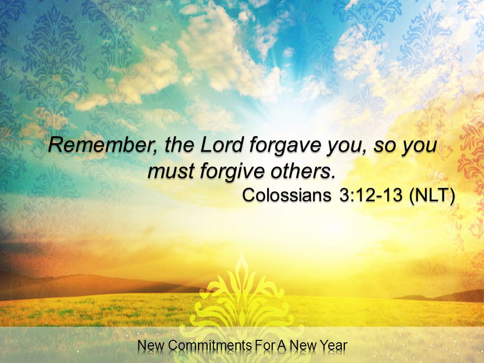 Remember, the Lord forgave you, so you must forgive others.