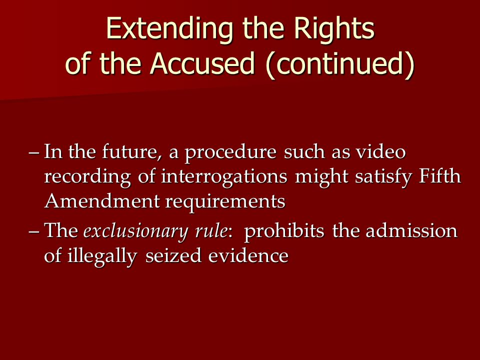 Extending the Rights of the Accused (continued)
