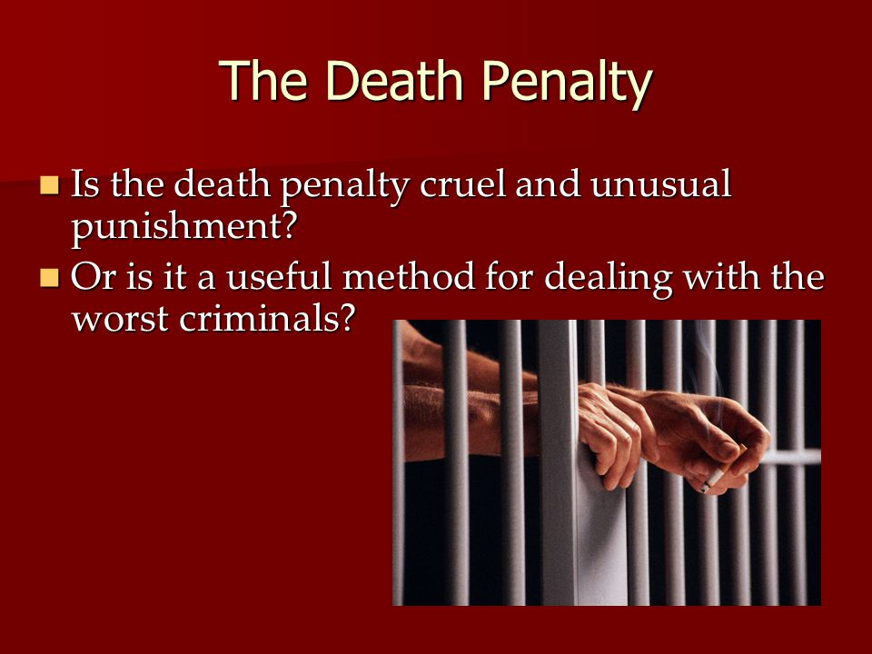 The Death Penalty Is the death penalty cruel and unusual punishment