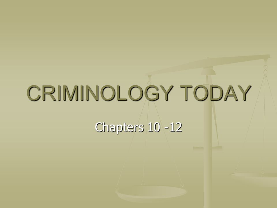 CRIMINOLOGY TODAY Chapters 10 -12