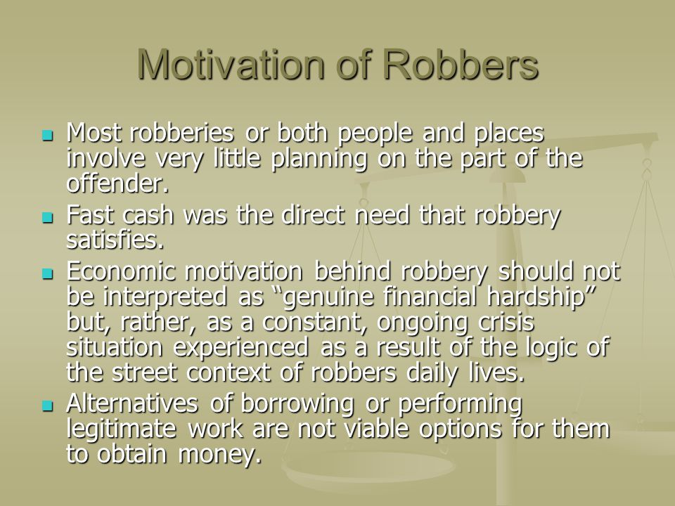 Motivation of Robbers Most robberies or both people and places involve very little planning on the part of the offender.