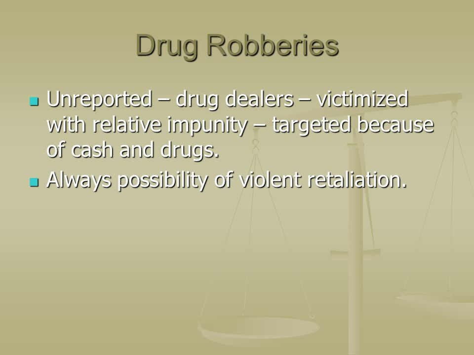 Drug Robberies Unreported – drug dealers – victimized with relative impunity – targeted because of cash and drugs.