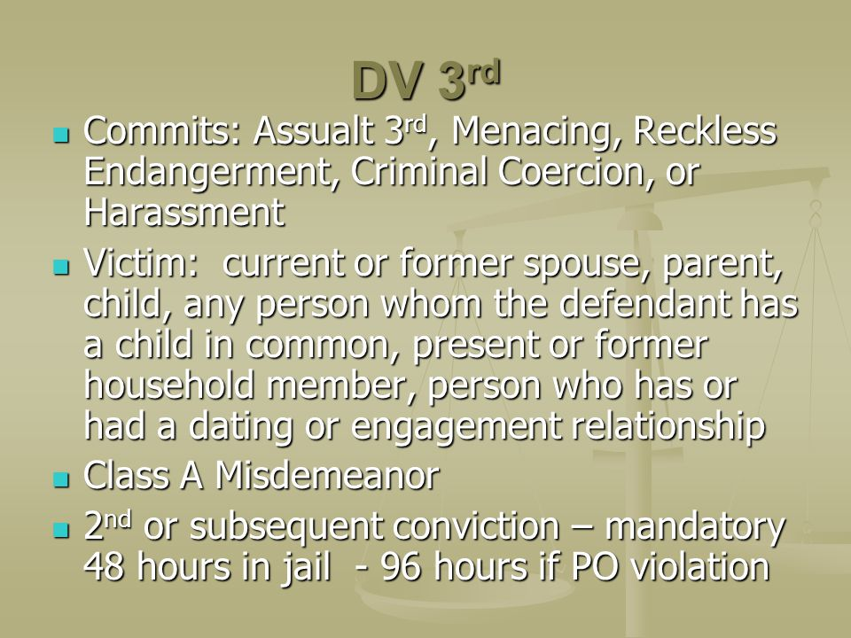 DV 3rd Commits: Assualt 3rd, Menacing, Reckless Endangerment, Criminal Coercion, or Harassment.