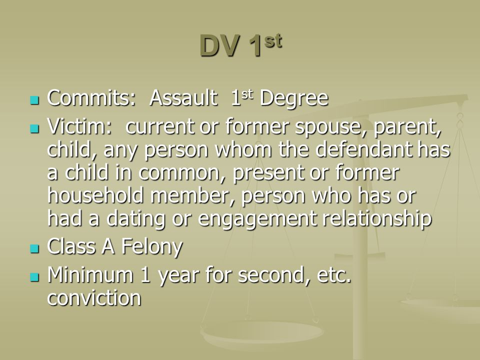 DV 1st Commits: Assault 1st Degree