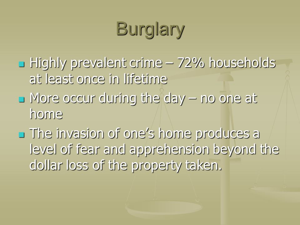 Burglary Highly prevalent crime – 72% households at least once in lifetime. More occur during the day – no one at home.