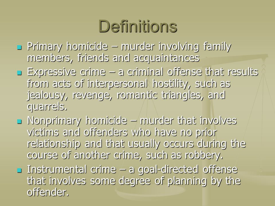 Definitions Primary homicide – murder involving family members, friends and acquaintances.