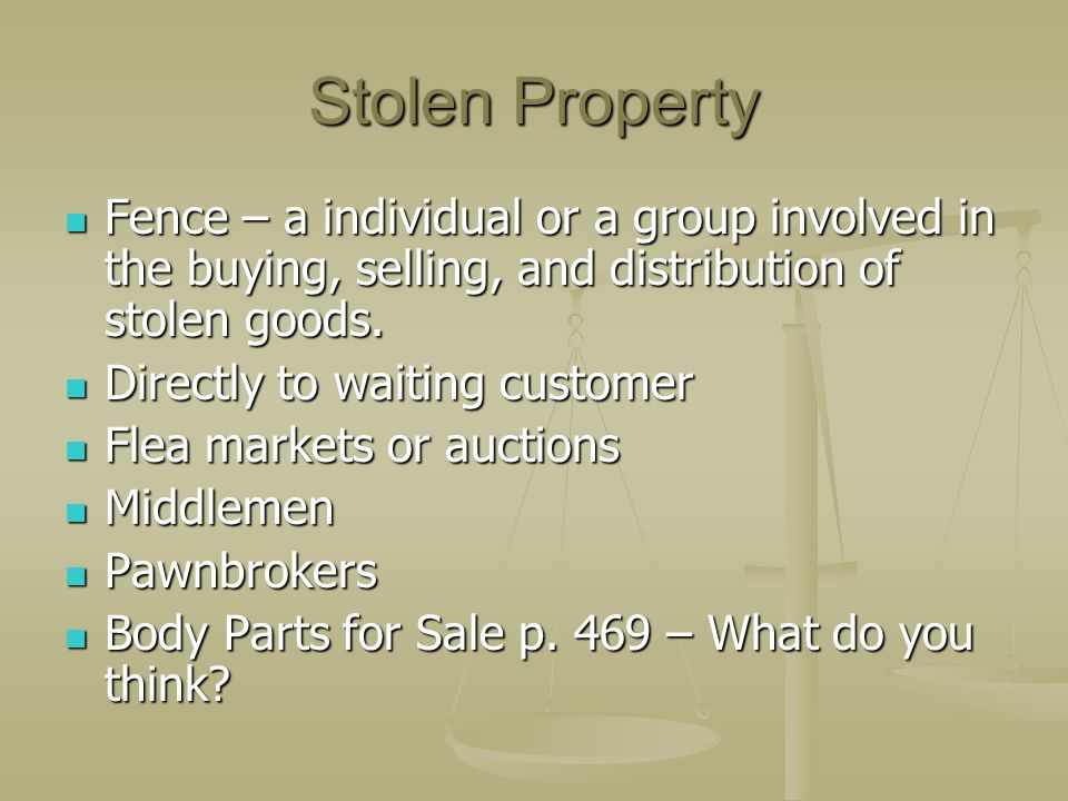 Stolen Property Fence – a individual or a group involved in the buying, selling, and distribution of stolen goods.