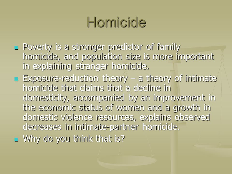 Homicide Poverty is a stronger predictor of family homicide, and population size is more important in explaining stranger homicide.