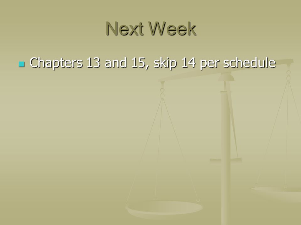 Next Week Chapters 13 and 15, skip 14 per schedule