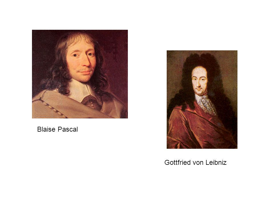 Blaise Pascal Gottfried von Leibniz