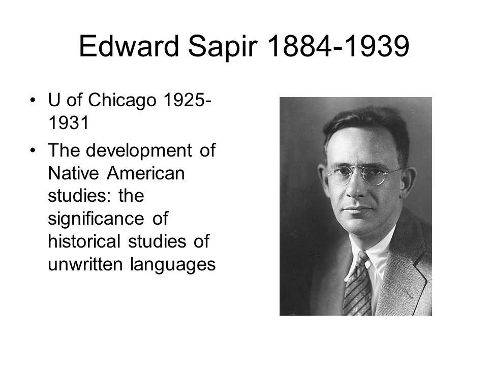 Edward Sapir 1884-1939 U of Chicago 1925-1931