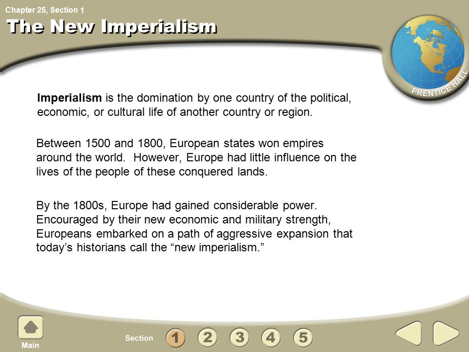 1 The New Imperialism. Imperialism is the domination by one country of the political, economic, or cultural life of another country or region.