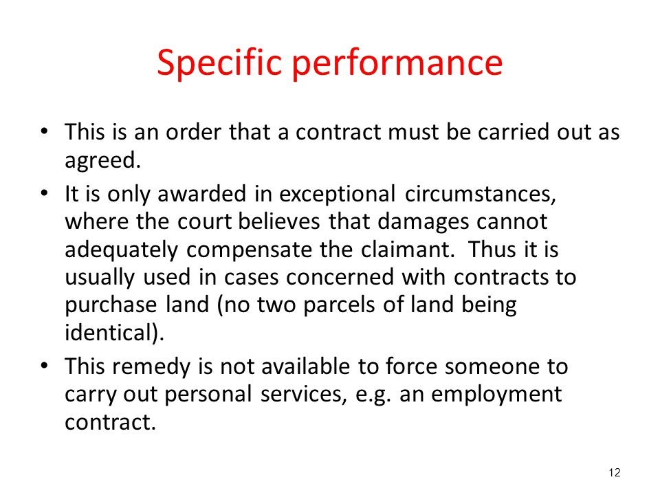 Specific performance This is an order that a contract must be carried out as agreed.