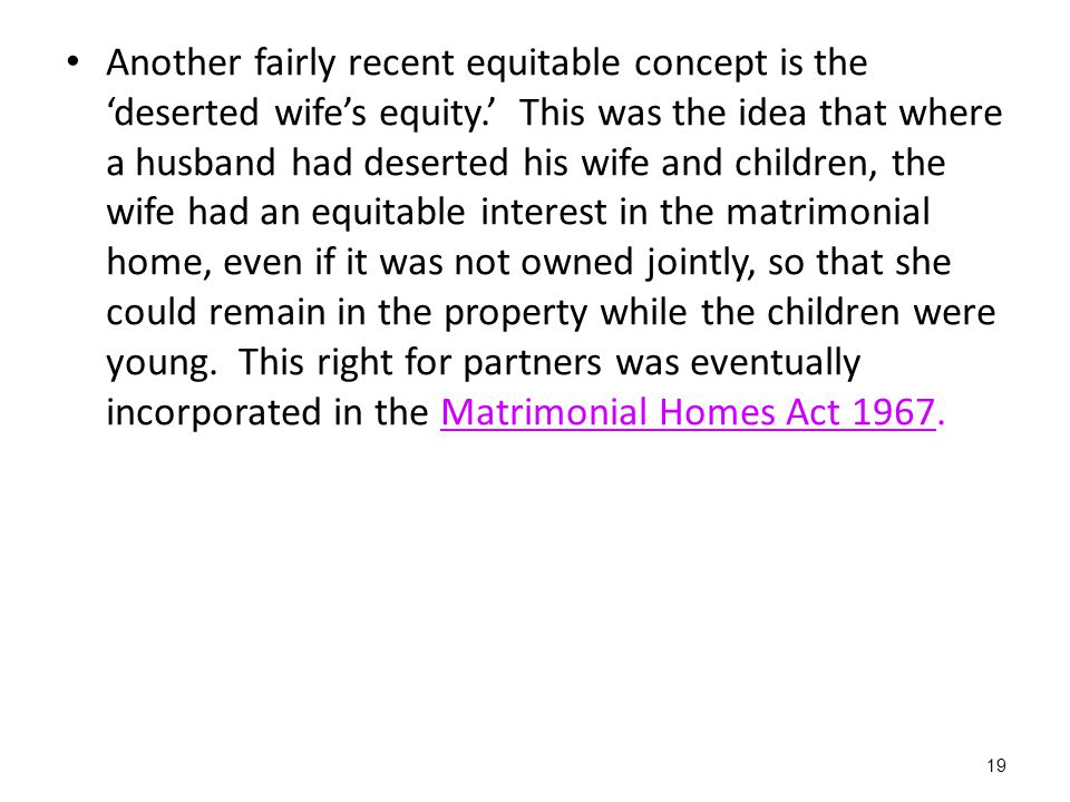 Another fairly recent equitable concept is the 'deserted wife's equity
