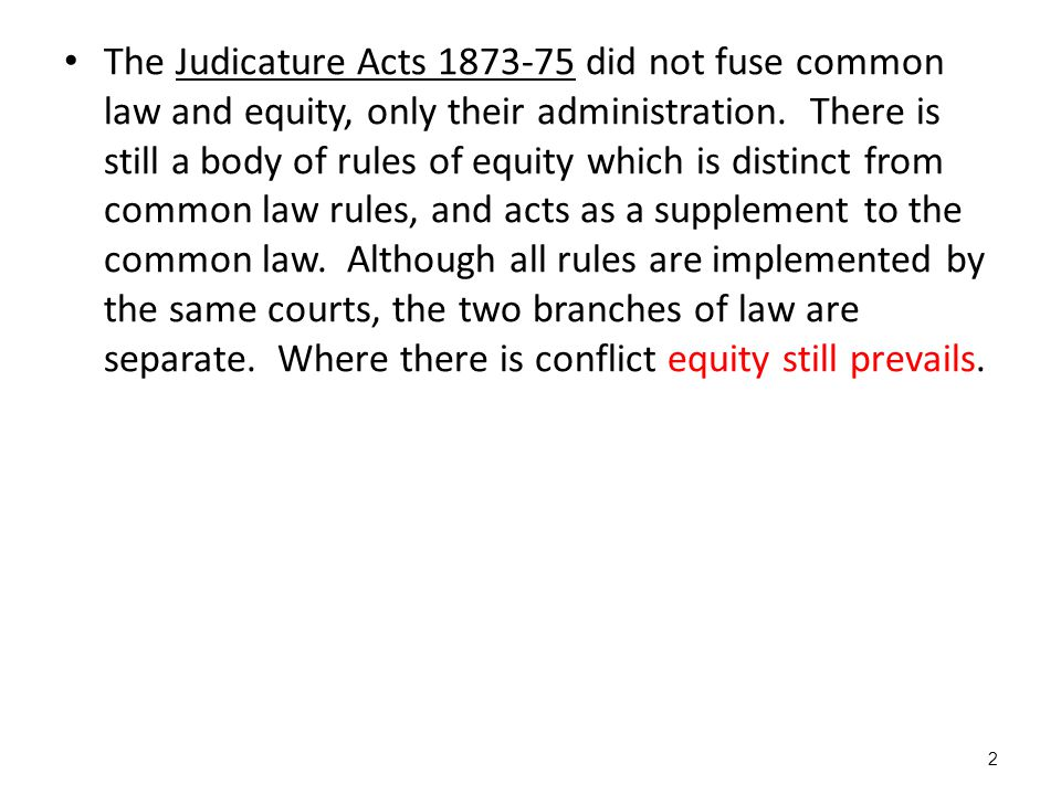 The Judicature Acts 1873-75 did not fuse common law and equity, only their administration.