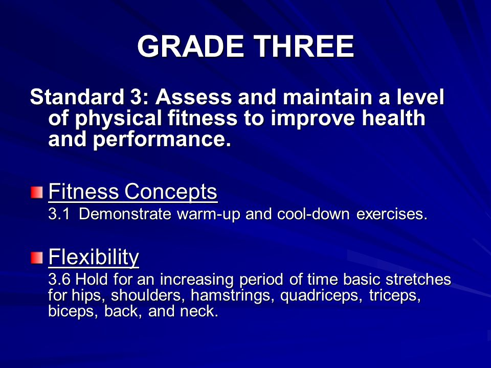 GRADE THREE Standard 3: Assess and maintain a level of physical fitness to improve health and performance.