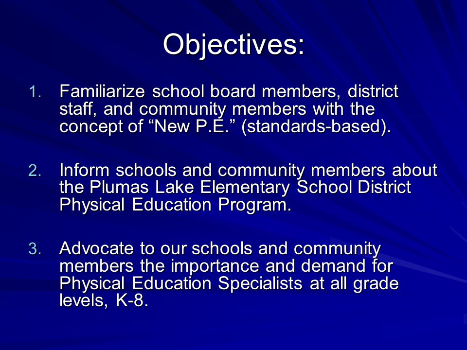 Objectives: Familiarize school board members, district staff, and community members with the concept of New P.E. (standards-based).