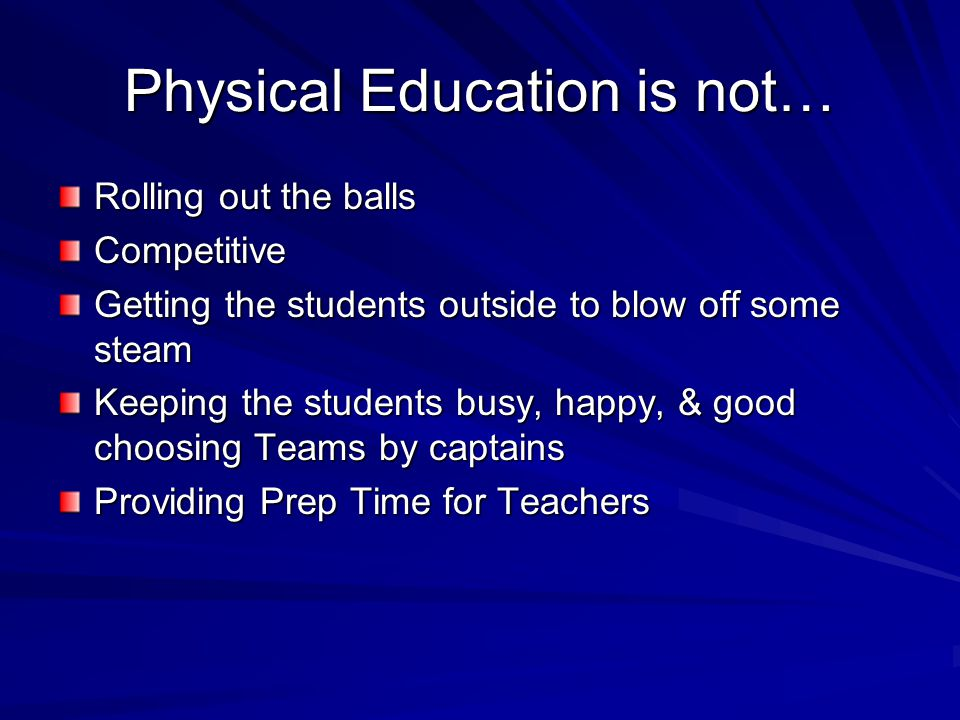 Physical Education is not…