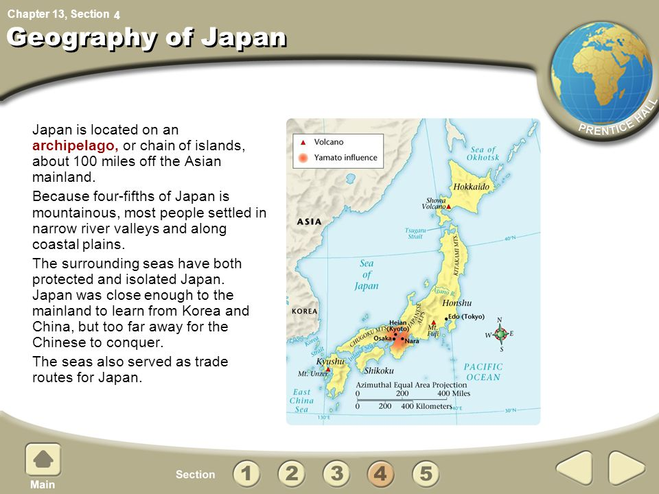 4 Geography of Japan. Japan is located on an archipelago, or chain of islands, about 100 miles off the Asian mainland.