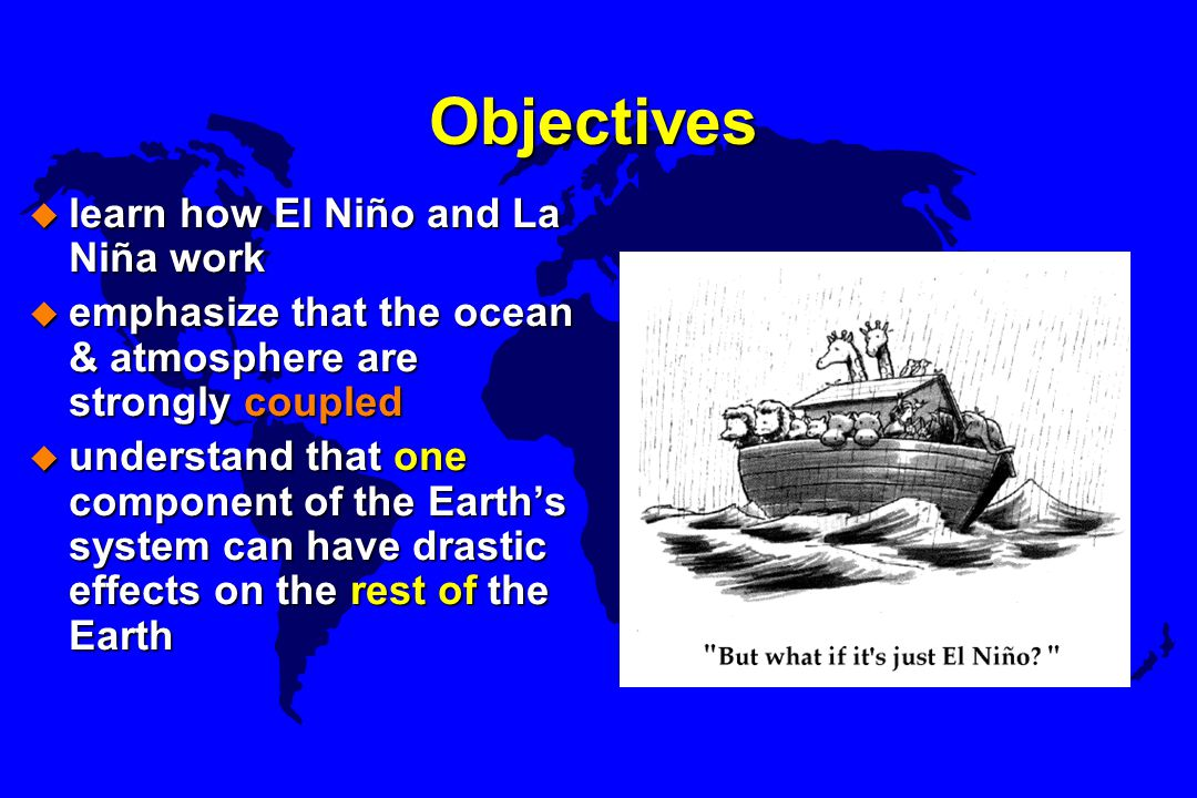 Objectives learn how El Niño and La Niña work