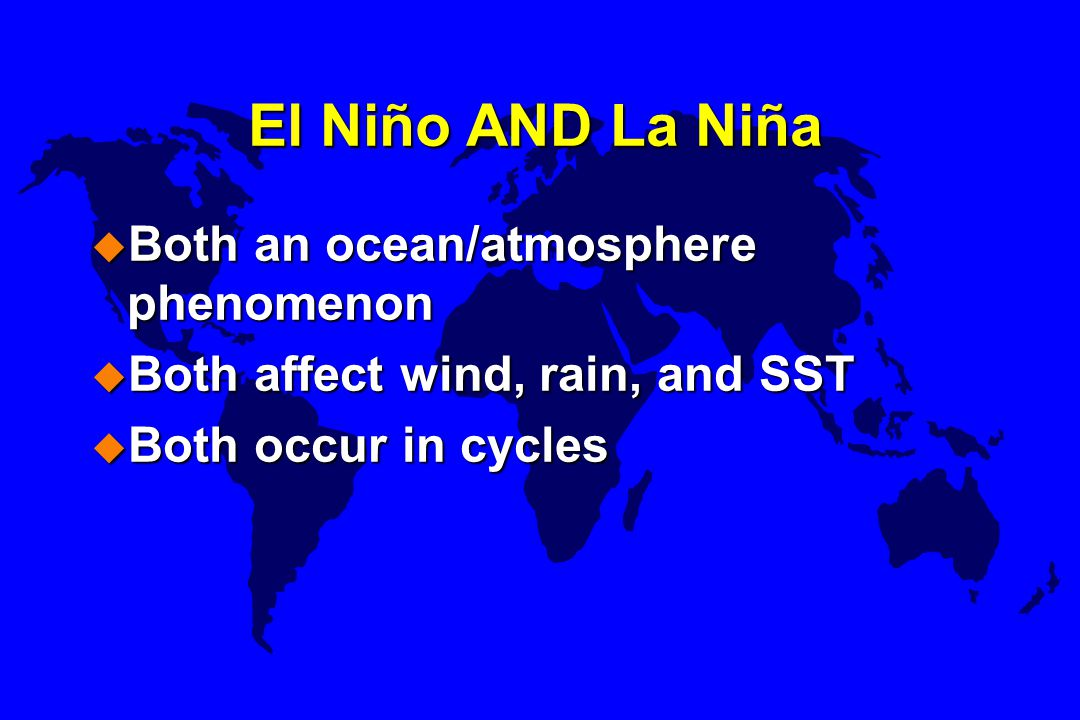 El Niño AND La Niña Both an ocean/atmosphere phenomenon