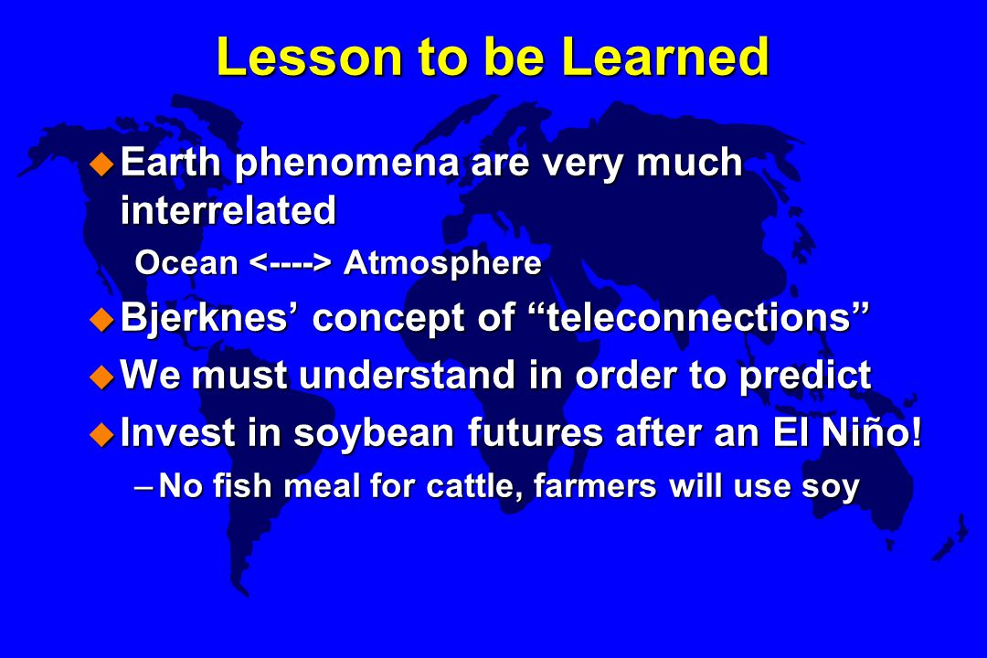 Lesson to be Learned Earth phenomena are very much interrelated