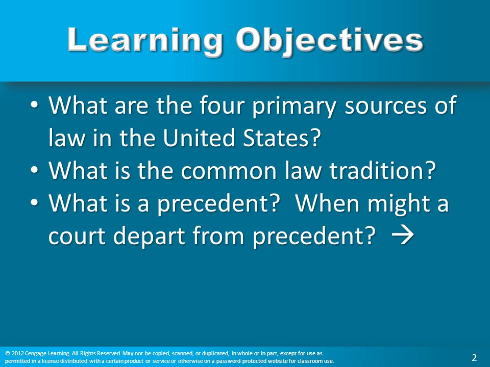 Learning Objectives What are the four primary sources of law in the United States What is the common law tradition