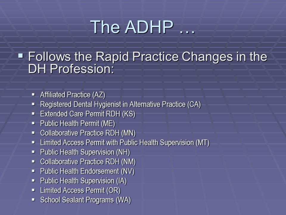 The ADHP … Follows the Rapid Practice Changes in the DH Profession: